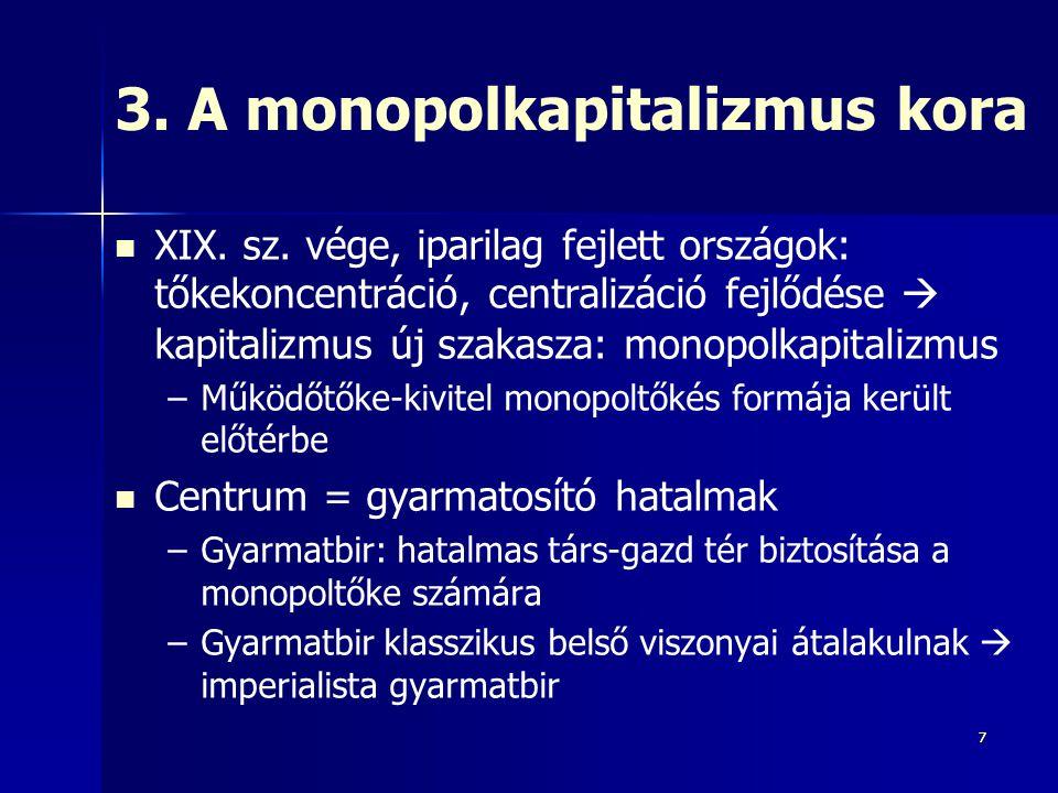 77 3. A monopolkapitalizmus kora XIX. sz. vége, iparilag fejlett országok: tőkekoncentráció, centralizáció fejlődése  kapitalizmus új szakasza: monop