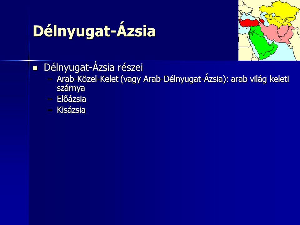 Délnyugat-Ázsia Délnyugat-Ázsia részei Délnyugat-Ázsia részei –Arab-Közel-Kelet (vagy Arab-Délnyugat-Ázsia): arab világ keleti szárnya –Előázsia –Kisá