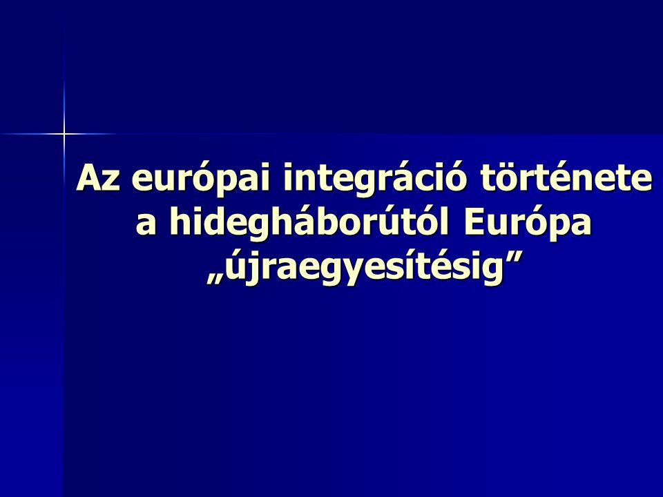 """Az európai integráció története a hidegháborútól Európa """"újraegyesítésig"""""""