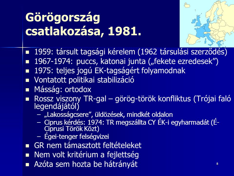 """8 Görögország csatlakozása, 1981. 1959: társult tagsági kérelem (1962 társulási szerződés) 1967-1974: puccs, katonai junta (""""fekete ezredesek"""") 1975:"""