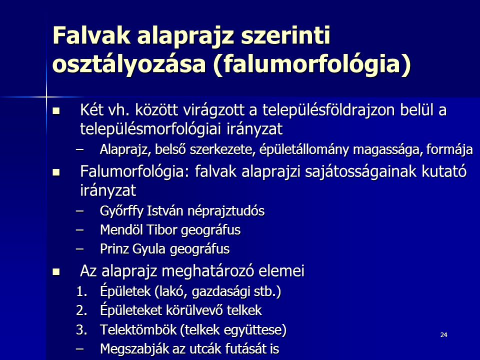 24 Falvak alaprajz szerinti osztályozása (falumorfológia) Két vh.