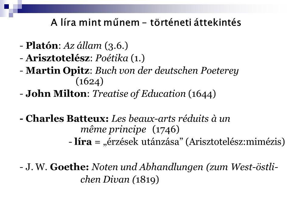 A líra mint műnem – történeti áttekintés - Platón: Az állam (3.6.) - Arisztotelész: Poétika (1.) - Martin Opitz: Buch von der deutschen Poeterey (1624