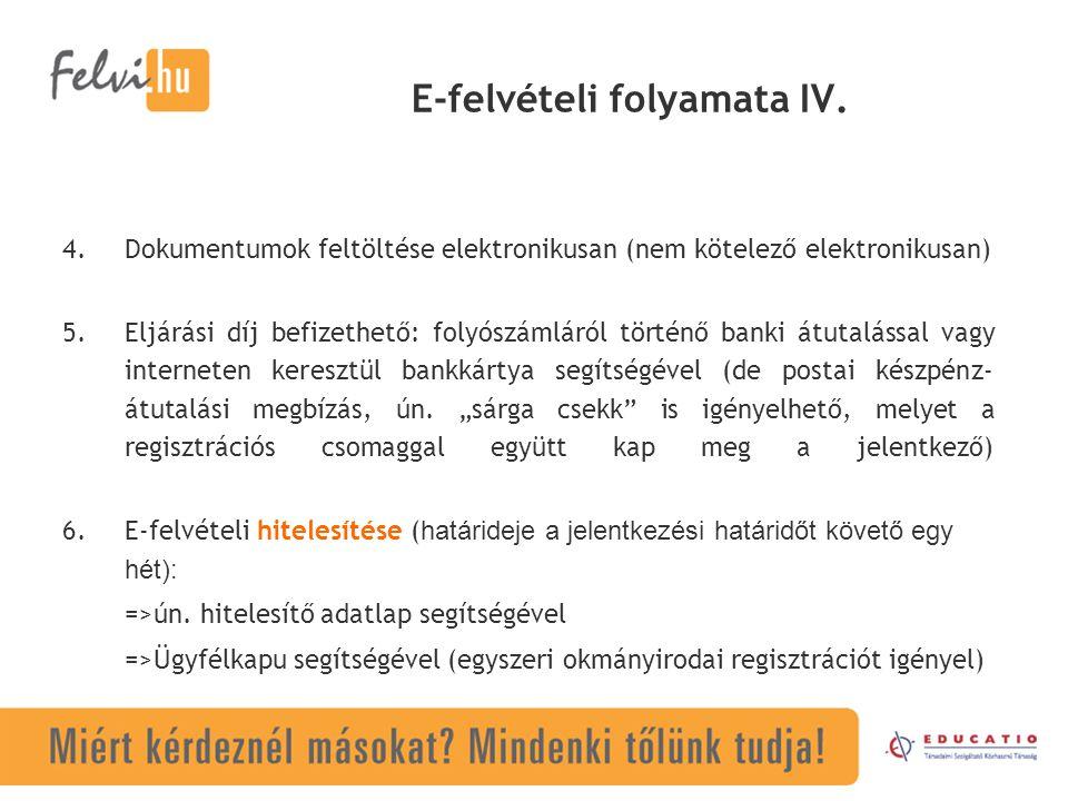 E-felvételi folyamata IV. 4.Dokumentumok feltöltése elektronikusan (nem kötelező elektronikusan) 5.Eljárási díj befizethető: folyószámláról történő ba