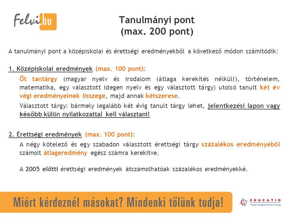 Tanulmányi pont (max. 200 pont) A tanulmányi pont a középiskolai és érettségi eredményekből a következő módon számítódik: 1. Középiskolai eredmények (