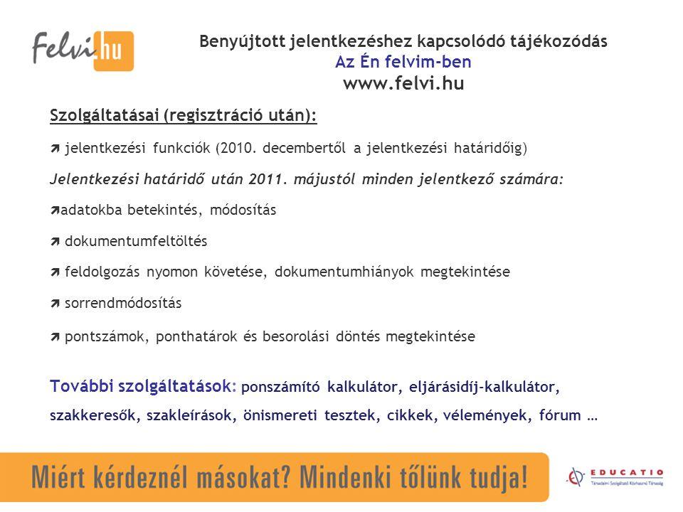 Benyújtott jelentkezéshez kapcsolódó tájékozódás Az Én felvim-ben www.felvi.hu Szolgáltatásai (regisztráció után):  jelentkezési funkciók (2010. dece