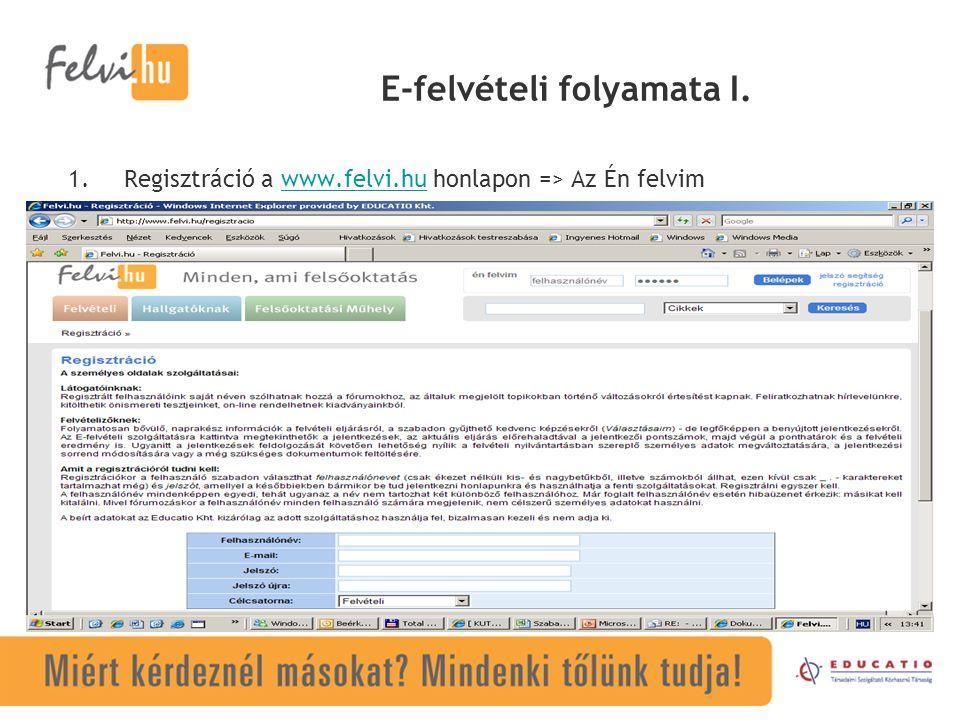E-felvételi folyamata I. 1.Regisztráció a www.felvi.hu honlapon => Az Én felvimwww.felvi.hu