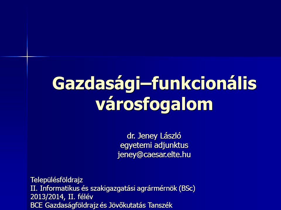 Gazdasági–funkcionális városfogalom Településföldrajz II.