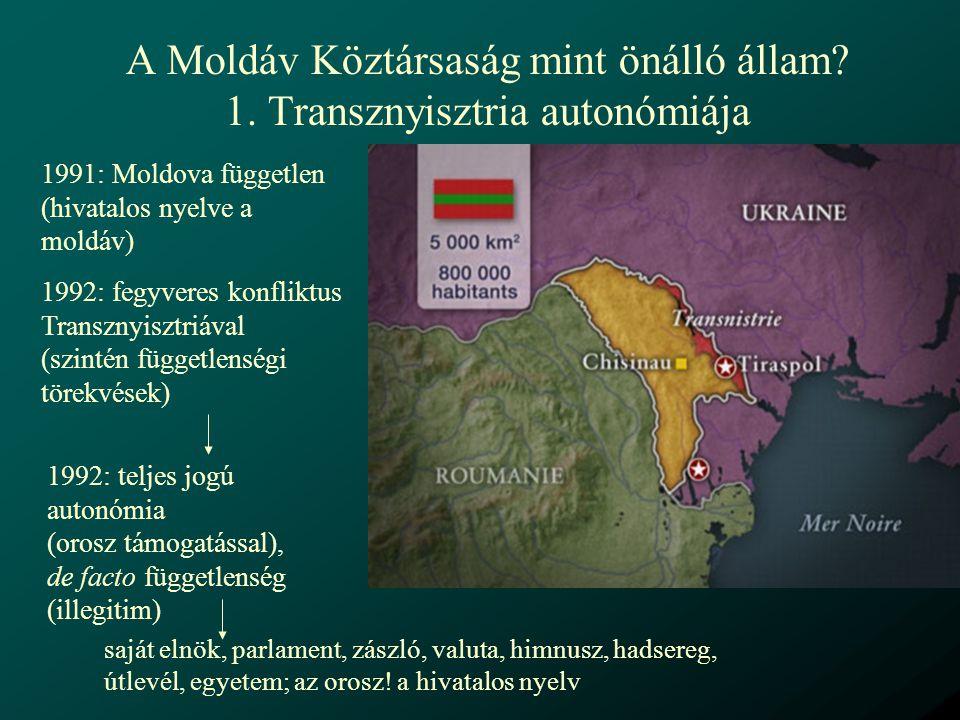 A Transznyisztriával való konfliktus okai: gazdasági és geopolitikai tényezők Ipar: a teljes moldáv ipar 40%-a Transznyisztriában van Külkereskedelem: itt vezetnek keresztül a nemzetközi vasúti vonalak Geostratégiailag kulcsfontosságú: Oroszország előretolt európai bástyája (2500 orosz katona) területi autonómia vs.