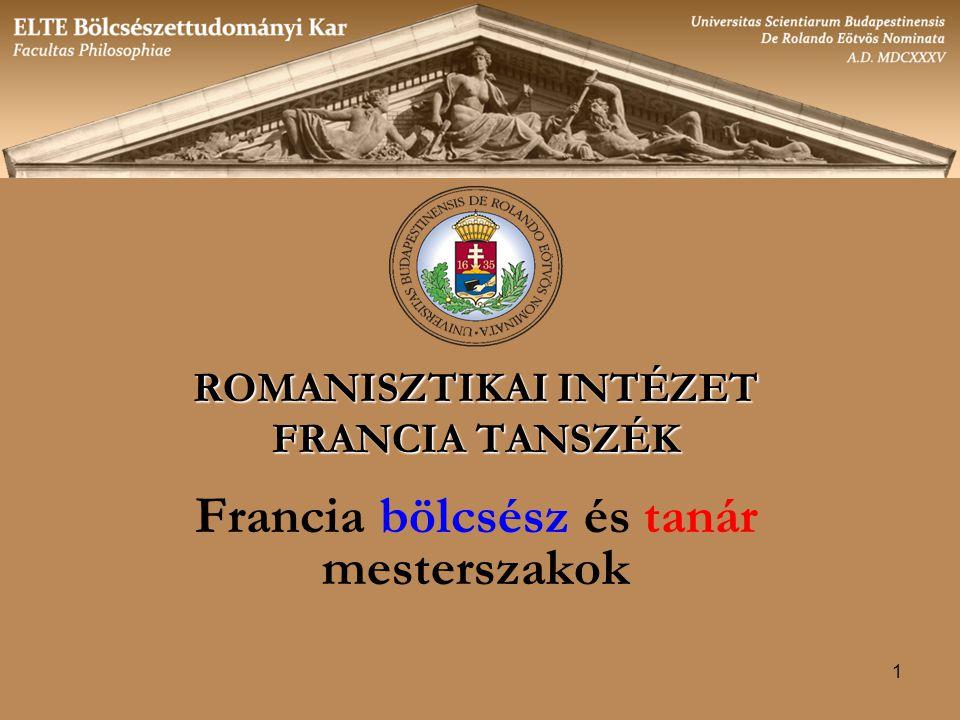 1 ROMANISZTIKAI INTÉZET FRANCIA TANSZÉK Francia bölcsész és tanár mesterszakok