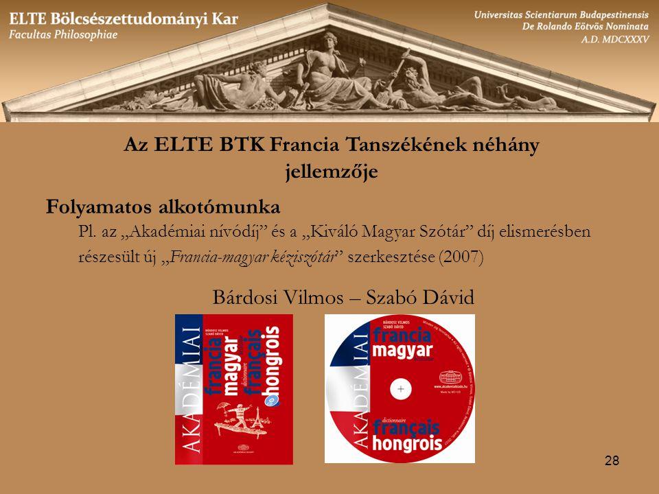 28 Általános jellemzők Az ELTE BTK Francia Tanszékének néhány jellemzője Folyamatos alkotómunka Pl.
