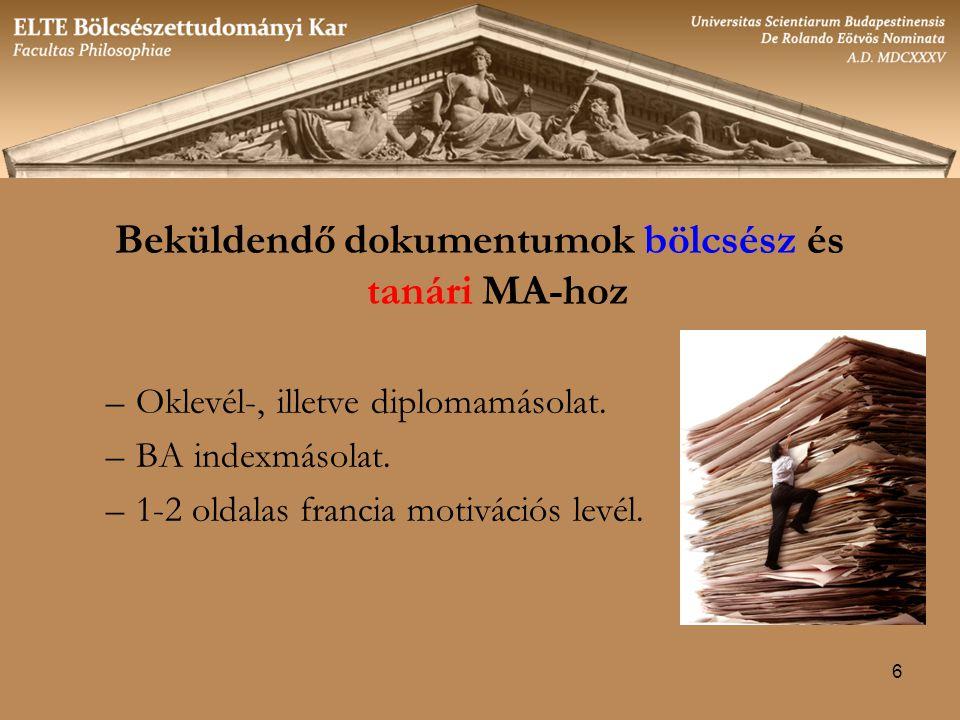 6 Beküldendő dokumentumok bölcsész és tanári MA-hoz –Oklevél-, illetve diplomamásolat.