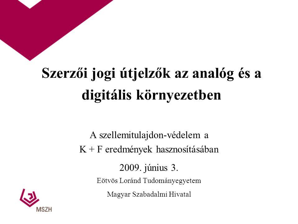 Szerzői jogi útjelzők az analóg és a digitális környezetben A szellemitulajdon-védelem a K + F eredmények hasznosításában 2009. június 3. Eötvös Lorán