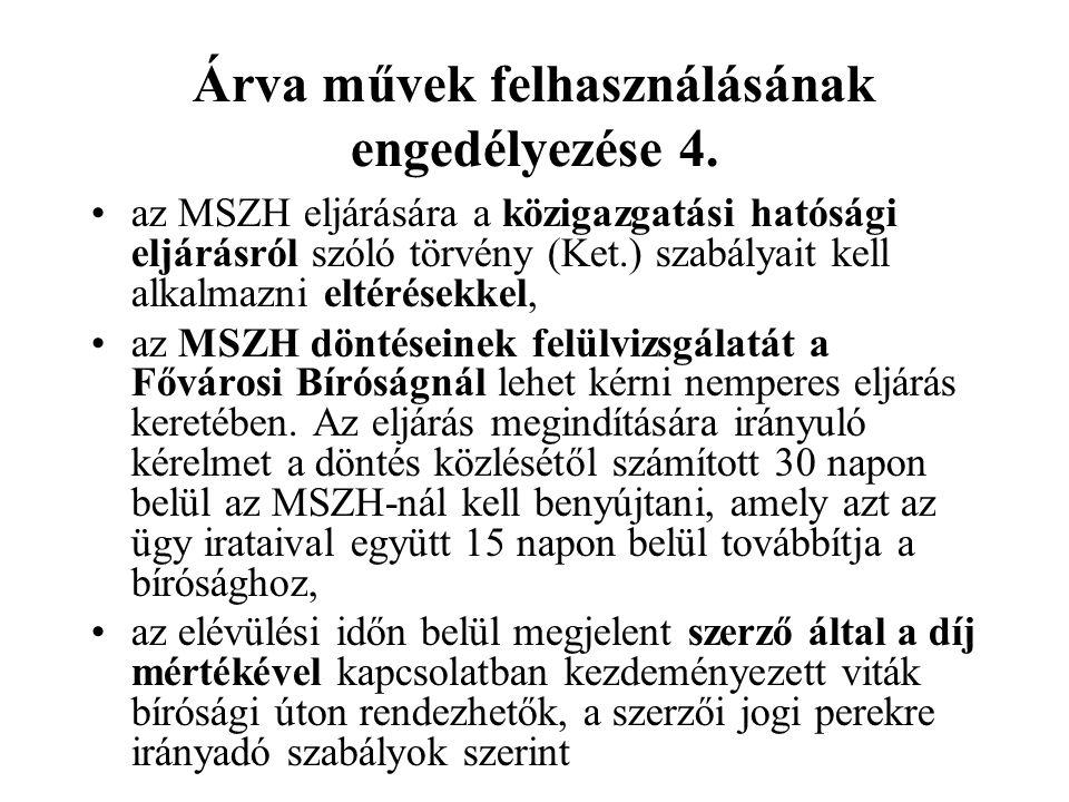 Árva művek felhasználásának engedélyezése 4. az MSZH eljárására a közigazgatási hatósági eljárásról szóló törvény (Ket.) szabályait kell alkalmazni el