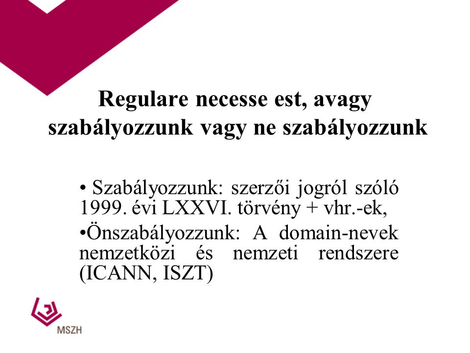 Regulare necesse est, avagy szabályozzunk vagy ne szabályozzunk Szabályozzunk: szerzői jogról szóló 1999. évi LXXVI. törvény + vhr.-ek, Önszabályozzun