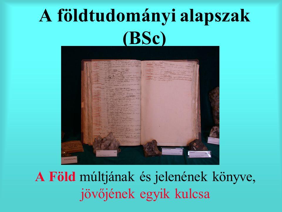 A földtudományi alapszak (BSc) A Föld múltjának és jelenének könyve, jövőjének egyik kulcsa