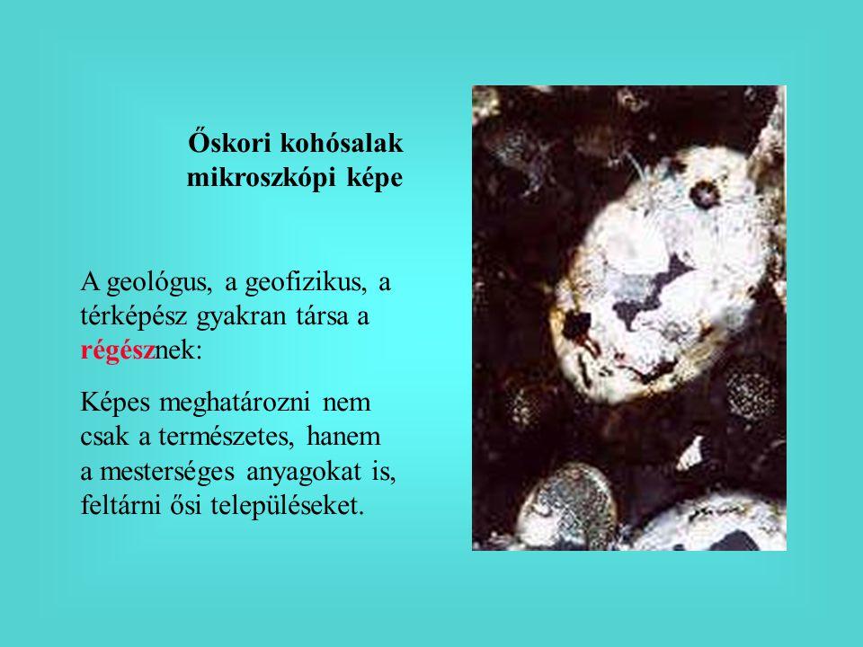 Őskori kohósalak mikroszkópi képe A geológus, a geofizikus, a térképész gyakran társa a régésznek: Képes meghatározni nem csak a természetes, hanem a
