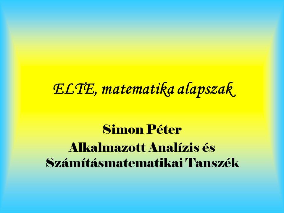 ELTE, matematika alapszak Simon Péter Alkalmazott Analízis és Számításmatematikai Tanszék