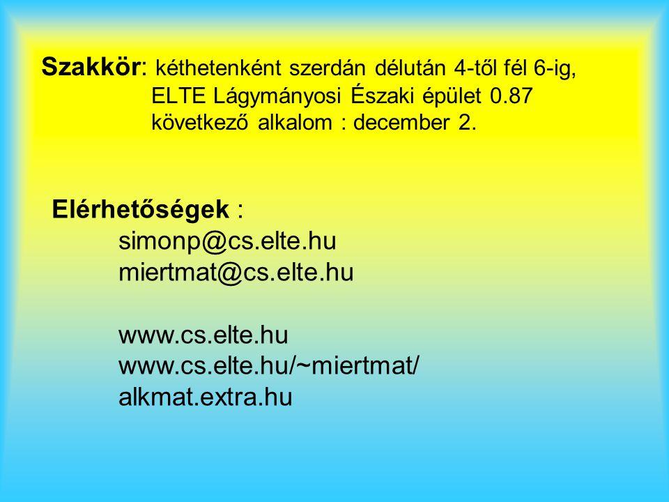 Szakkör: kéthetenként szerdán délután 4-től fél 6-ig, ELTE Lágymányosi Északi épület 0.87 következő alkalom : december 2. Elérhetőségek : simonp@cs.el