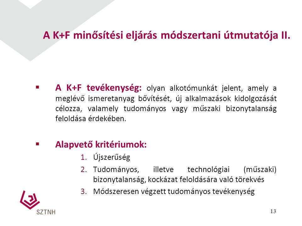  A K+F tevékenység: olyan alkotómunkát jelent, amely a meglévő ismeretanyag bővítését, új alkalmazások kidolgozását célozza, valamely tudományos vagy