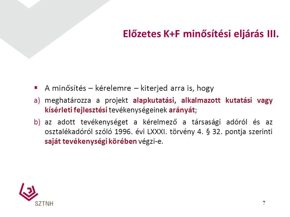  A minősítés – kérelemre – kiterjed arra is, hogy a)meghatározza a projekt alapkutatási, alkalmazott kutatási vagy kísérleti fejlesztési tevékenysége