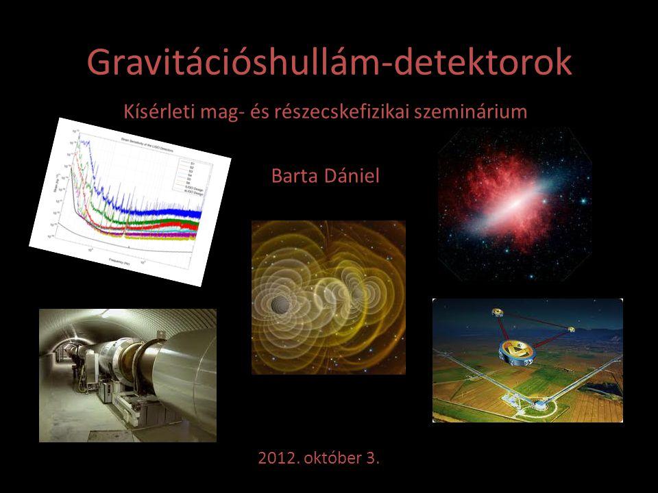 Gravitációshullám-detektorok Kísérleti mag- és részecskefizikai szeminárium Barta Dániel 2012. október 3.
