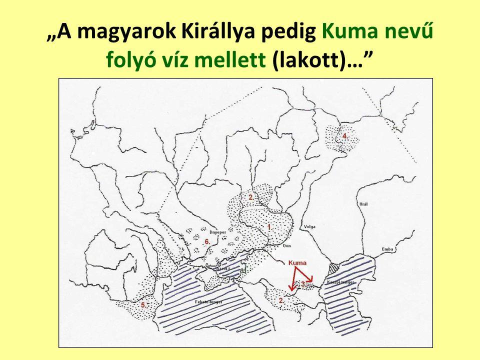 """""""A magyarok Királlya pedig Kuma nevű folyó víz mellett (lakott)…"""""""