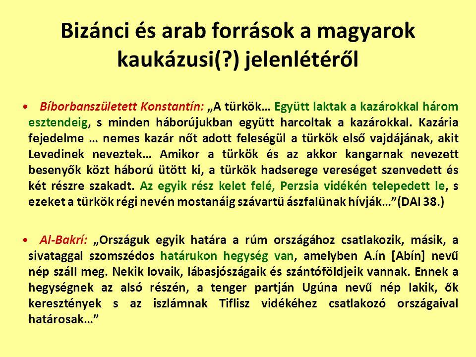 """Bizánci és arab források a magyarok kaukázusi(?) jelenlétéről Bíborbanszületett Konstantín: """"A türkök… Együtt laktak a kazárokkal három esztendeig, s"""