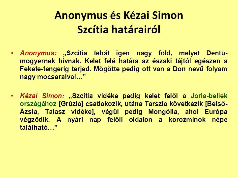 """Anonymus és Kézai Simon Szcítia határairól Anonymus: """"Szcítia tehát igen nagy föld, melyet Dentü- mogyernek hívnak. Kelet felé határa az északi tájtól"""