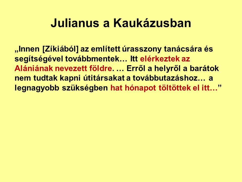 """Julianus a Kaukázusban """"Innen [Zíkiából] az említett úrasszony tanácsára és segítségével továbbmentek… Itt elérkeztek az Alániának nevezett földre. …"""
