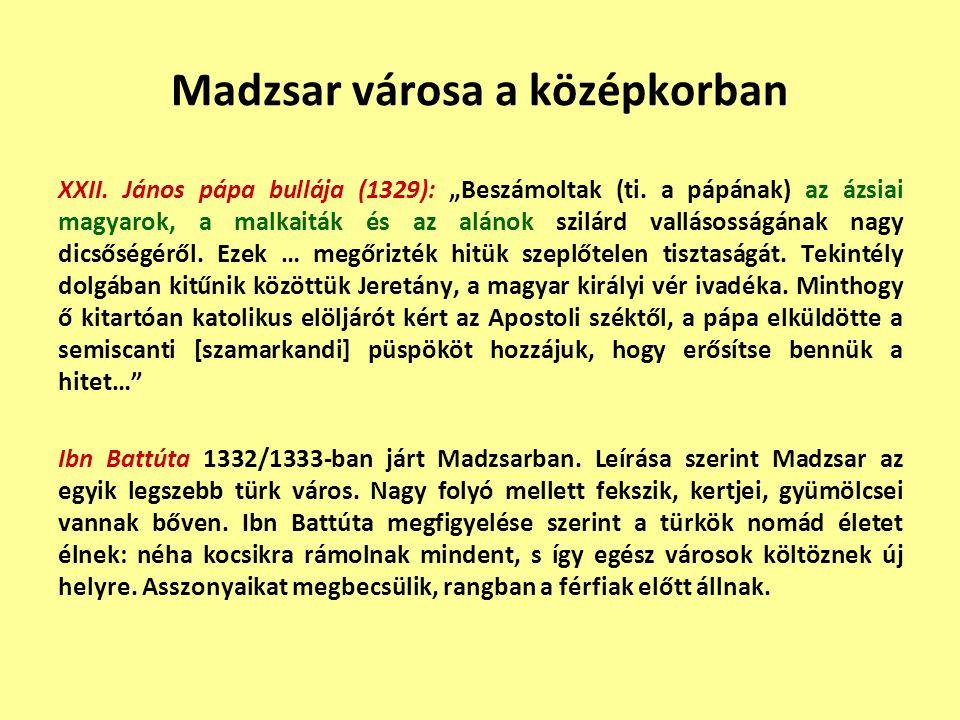 """Madzsar városa a középkorban XXII. János pápa bullája (1329): """"Beszámoltak (ti. a pápának) az ázsiai magyarok, a malkaiták és az alánok szilárd vallás"""