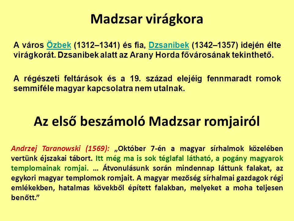 Madzsar virágkora A város Özbek (1312–1341) és fia, Dzsanibek (1342–1357) idején élte virágkorát. Dzsanibek alatt az Arany Horda fővárosának tekinthet