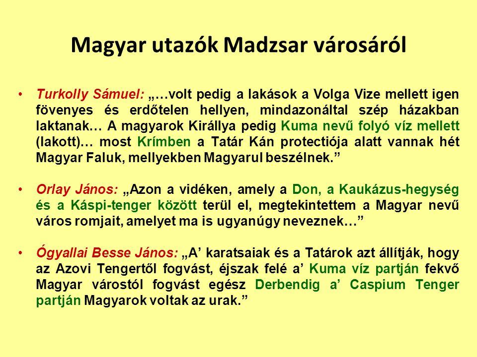 """Magyar utazók Madzsar városáról Turkolly Sámuel: """"…volt pedig a lakások a Volga Vize mellett igen fövenyes és erdőtelen hellyen, mindazonáltal szép há"""