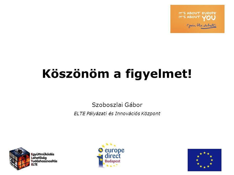 Köszönöm a figyelmet! Szoboszlai Gábor ELTE Pályázati és Innovációs Központ