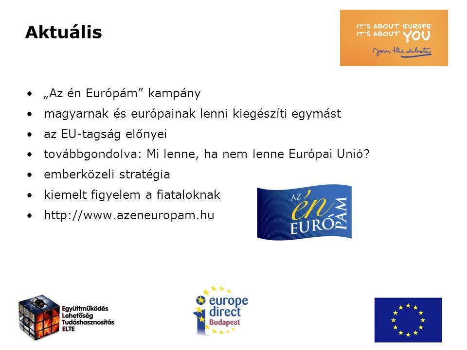 """Aktuális """"Az én Európám"""" kampány magyarnak és európainak lenni kiegészíti egymást az EU-tagság előnyei továbbgondolva: Mi lenne, ha nem lenne Európai"""