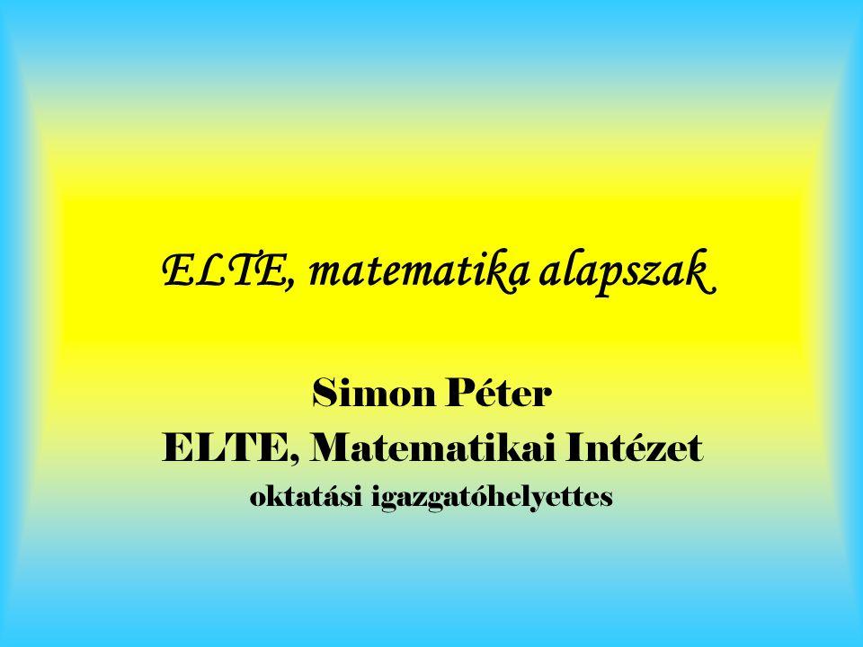 ELTE, matematika alapszak Simon Péter ELTE, Matematikai Intézet oktatási igazgatóhelyettes