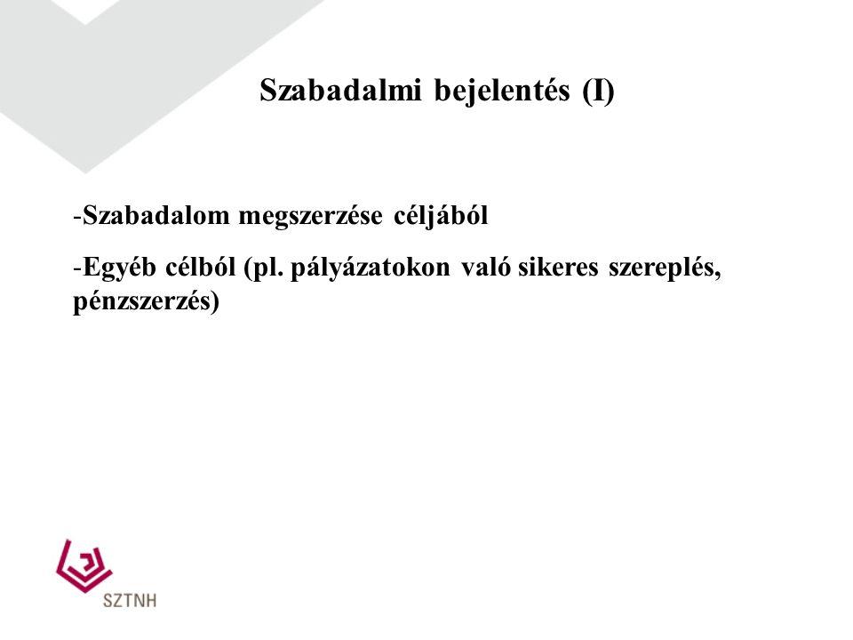Szabadalmi bejelentés (I) -Szabadalom megszerzése céljából -Egyéb célból (pl. pályázatokon való sikeres szereplés, pénzszerzés)