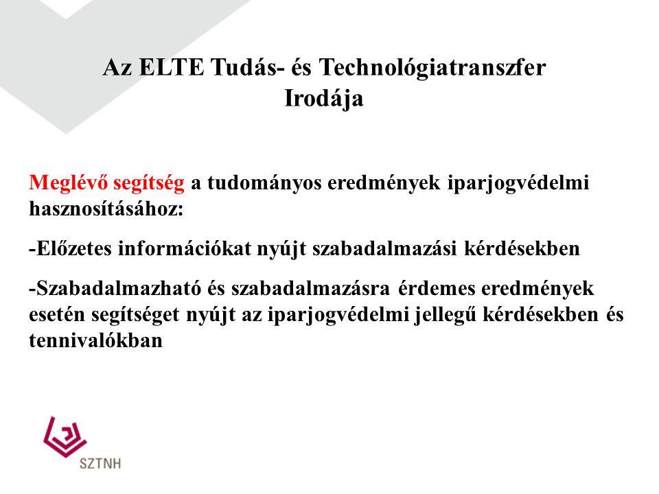 Az ELTE Tudás- és Technológiatranszfer Irodája Meglévő segítség a tudományos eredmények iparjogvédelmi hasznosításához: -Előzetes információkat nyújt