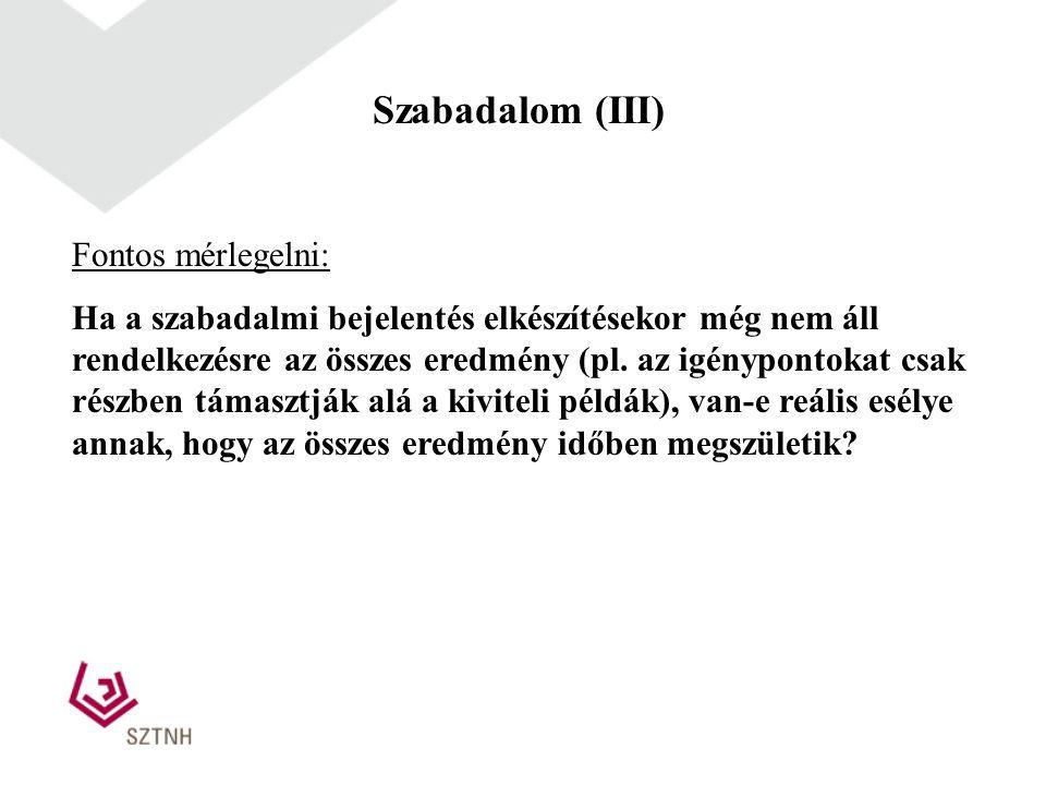 Szabadalom (III) Fontos mérlegelni: Ha a szabadalmi bejelentés elkészítésekor még nem áll rendelkezésre az összes eredmény (pl. az igénypontokat csak