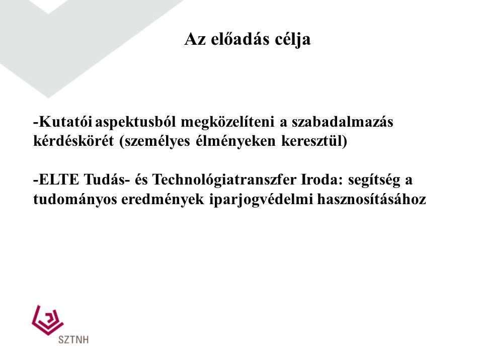 Az előadás célja -Kutatói aspektusból megközelíteni a szabadalmazás kérdéskörét (személyes élményeken keresztül) -ELTE Tudás- és Technológiatranszfer