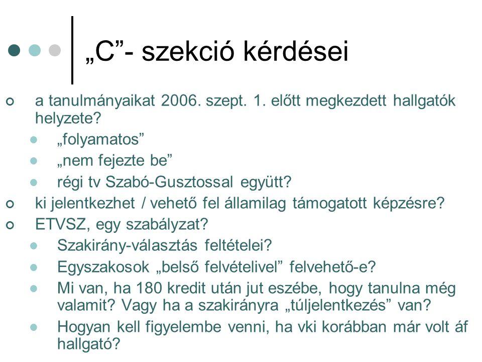 """""""C""""- szekció kérdései a tanulmányaikat 2006. szept. 1. előtt megkezdett hallgatók helyzete? """"folyamatos"""" """"nem fejezte be"""" régi tv Szabó-Gusztossal egy"""