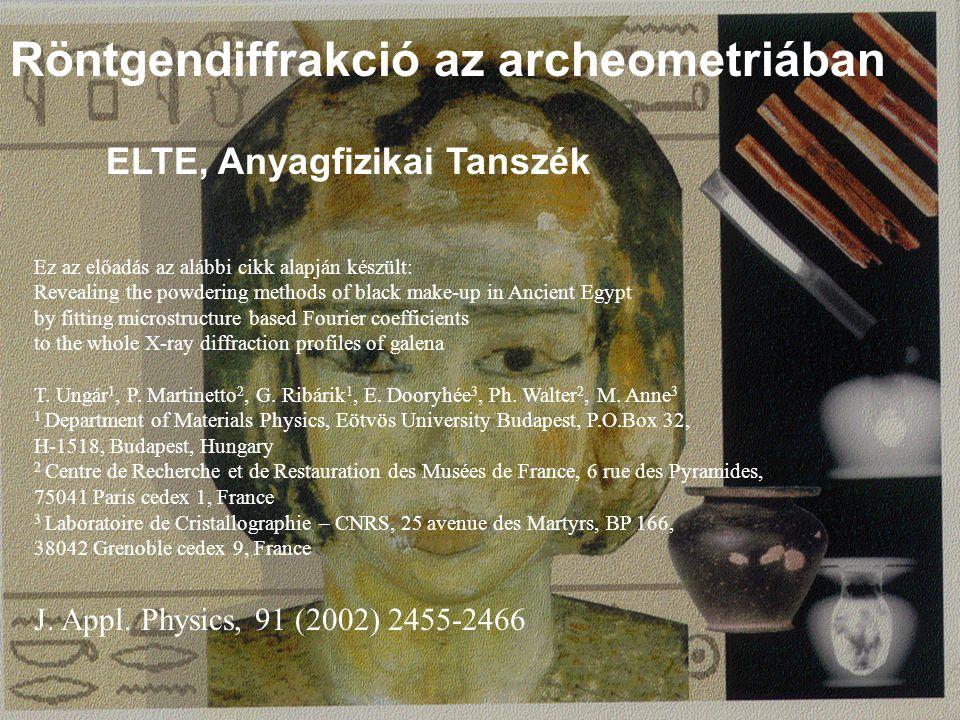 ELTE TTK Fizikai Intézet - 20066 Röntgendiffrakció az archeometriában ELTE, Anyagfizikai Tanszék Ez az előadás az alábbi cikk alapján készült: Reveali