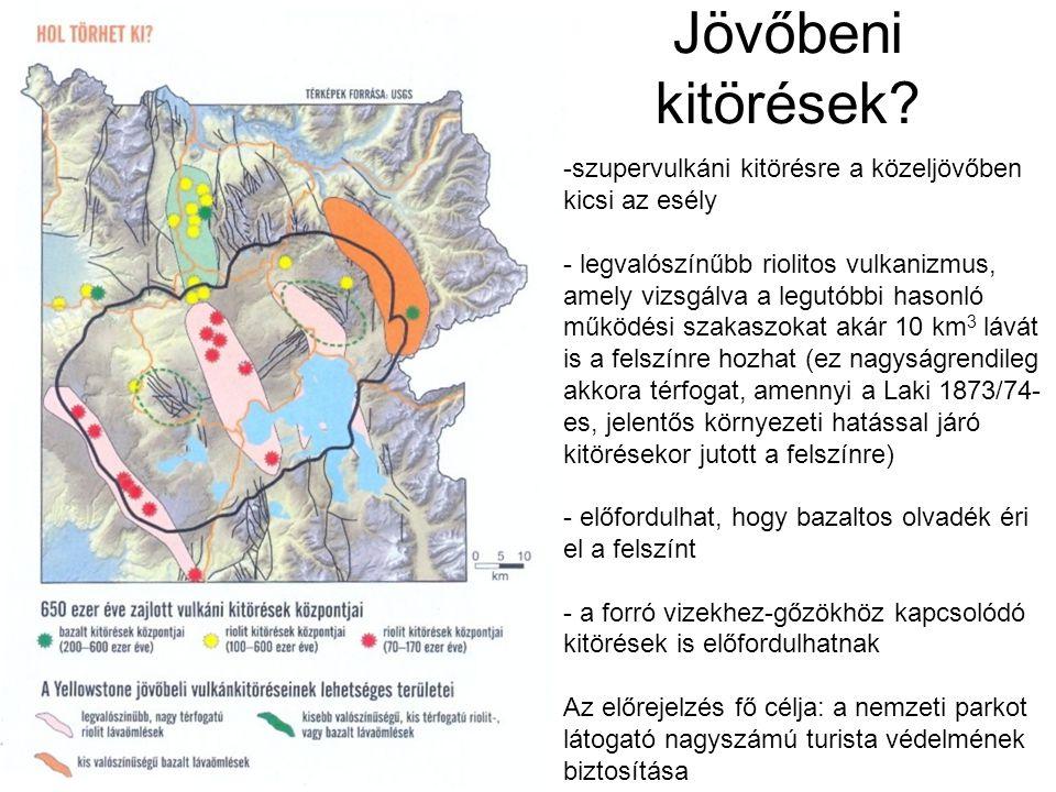 Jövőbeni kitörések? -szupervulkáni kitörésre a közeljövőben kicsi az esély - legvalószínűbb riolitos vulkanizmus, amely vizsgálva a legutóbbi hasonló