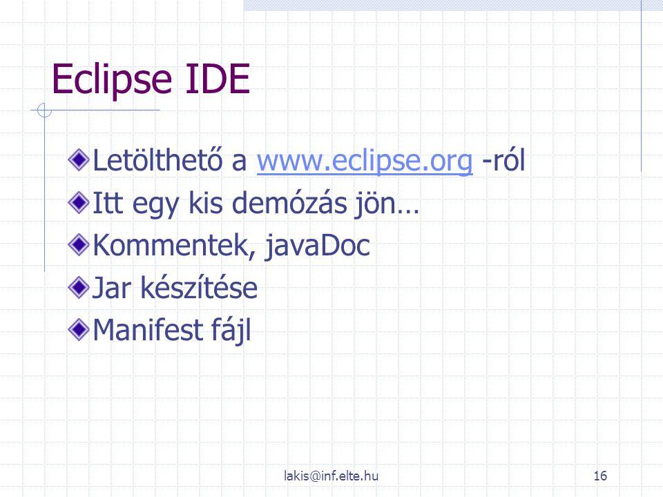lakis@inf.elte.hu16 Eclipse IDE Letölthető a www.eclipse.org -rólwww.eclipse.org Itt egy kis demózás jön… Kommentek, javaDoc Jar készítése Manifest fá