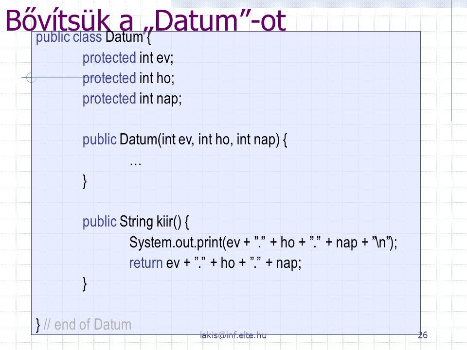 "lakis@inf.elte.hu26 Bővítsük a ""Datum""-ot public class Datum { protected int ev; protected int ho; protected int nap; public Datum(int ev, int ho, int"