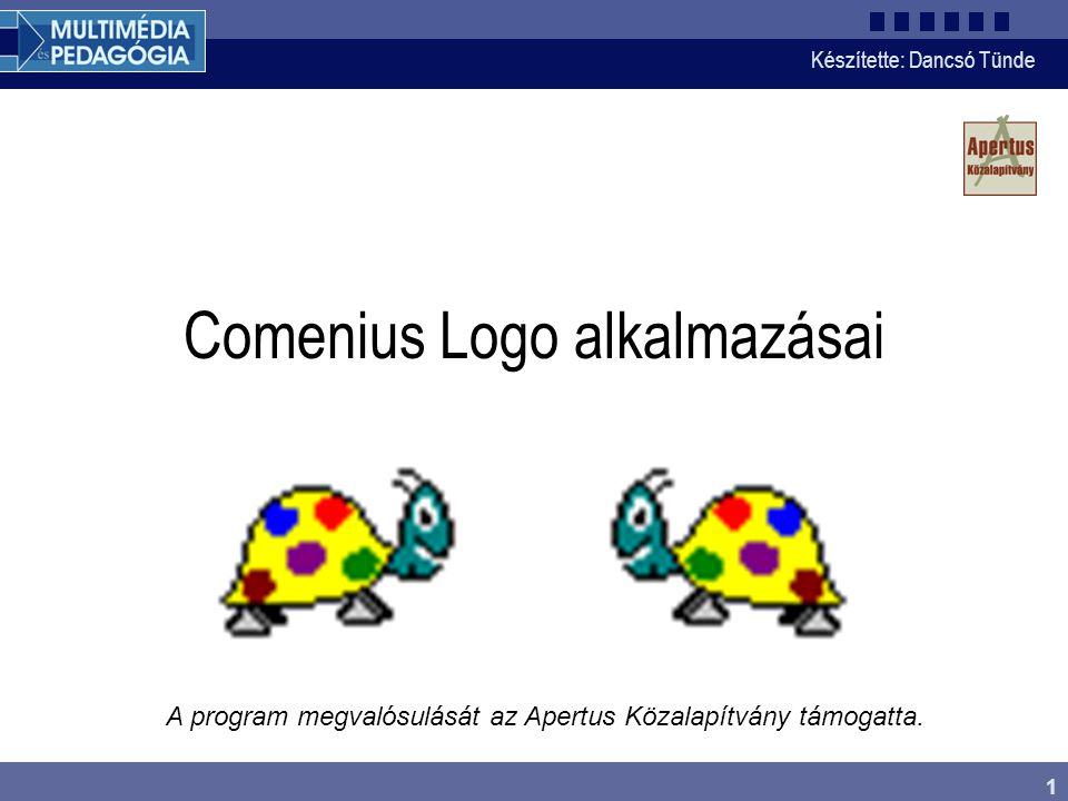 Készítette: Dancsó Tünde 1 A program megvalósulását az Apertus Közalapítvány támogatta. Comenius Logo alkalmazásai
