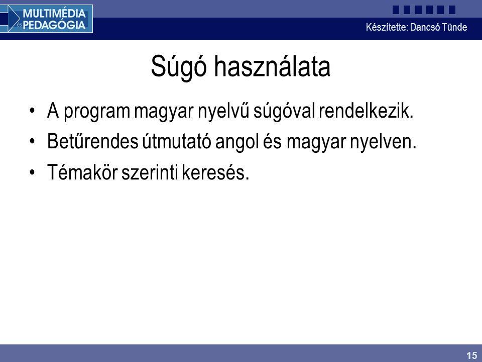 Készítette: Dancsó Tünde 15 Súgó használata A program magyar nyelvű súgóval rendelkezik. Betűrendes útmutató angol és magyar nyelven. Témakör szerinti