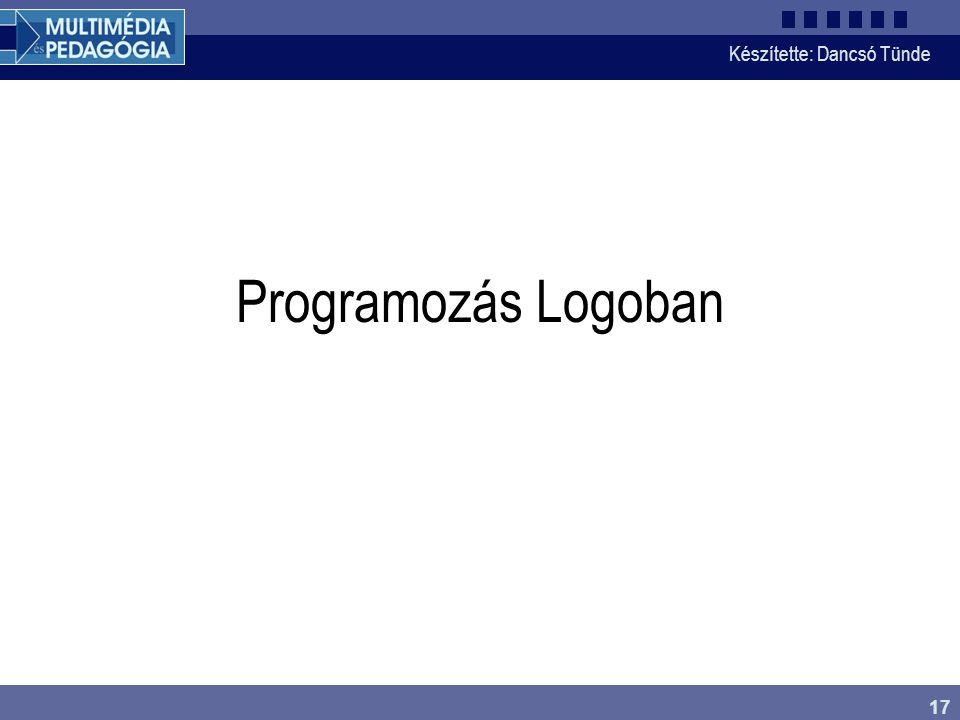 Készítette: Dancsó Tünde 17 Programozás Logoban