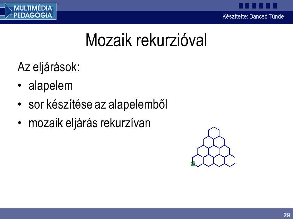 Készítette: Dancsó Tünde 29 Mozaik rekurzióval Az eljárások: alapelem sor készítése az alapelemből mozaik eljárás rekurzívan