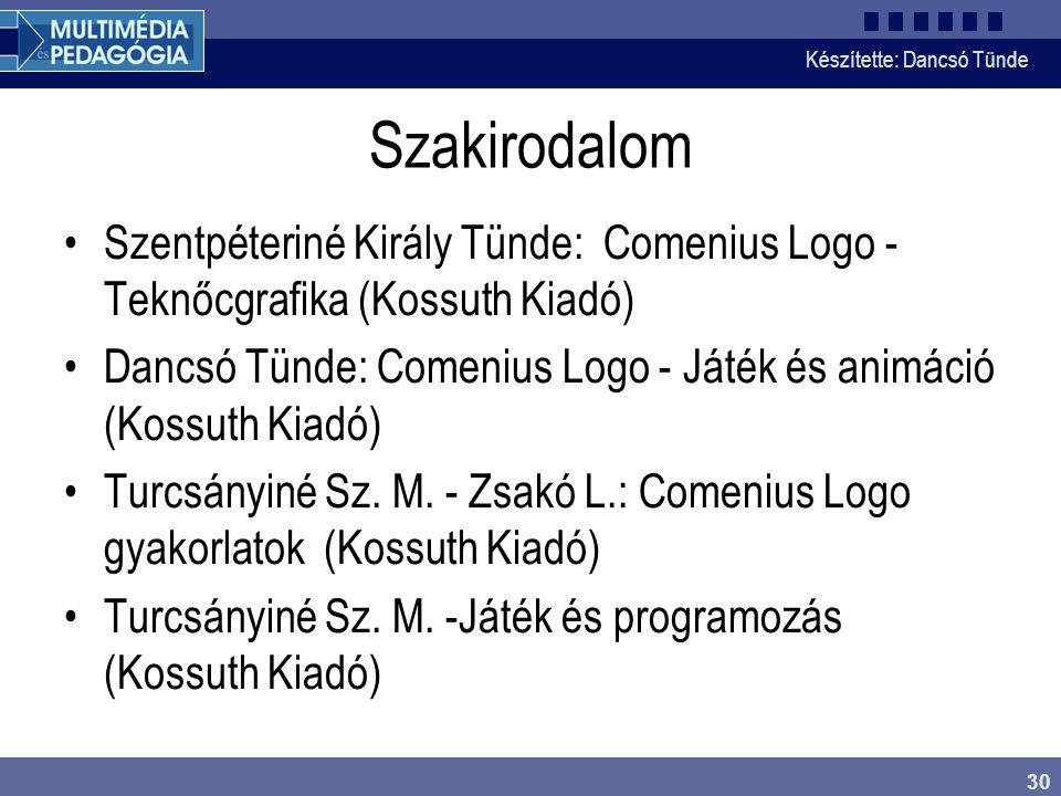 Készítette: Dancsó Tünde 30 Szakirodalom Szentpéteriné Király Tünde: Comenius Logo - Teknőcgrafika (Kossuth Kiadó) Dancsó Tünde: Comenius Logo - Játék