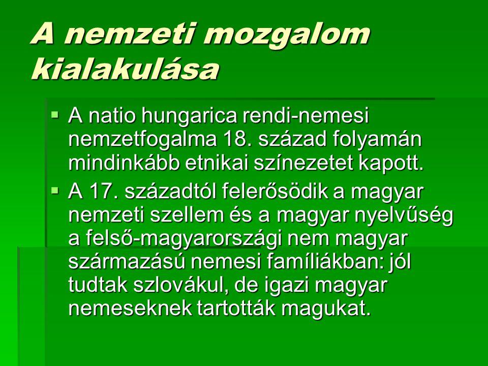 A nemzeti mozgalom kialakulása  A natio hungarica rendi-nemesi nemzetfogalma 18.